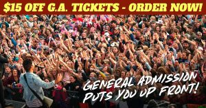 General Admission Puts You Up Front!